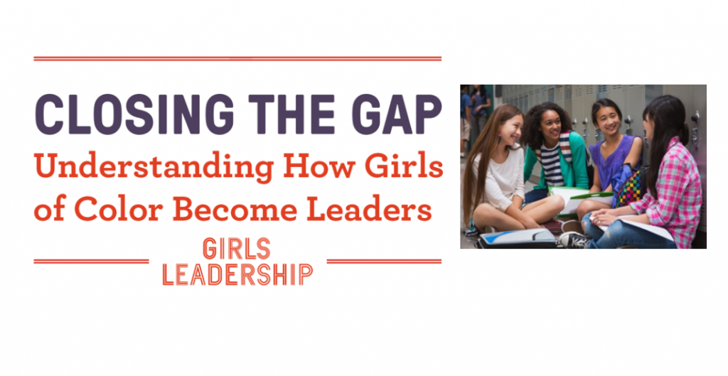 CLOSING THE GAP: HOW GIRLS OF COLOR BECOME LEADERS