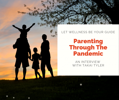 "Parenting Through the Pandemic. A family of two grown-ups and two children hold hands backlit by a sunset. Text reads ""Parenting Through the Pandemic. Let Wellness Be Your Guide. An interview with Takai Tyler."""